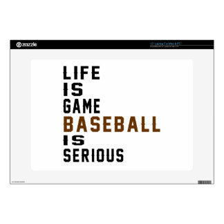 """Life is game Baseball is serious Skin For 15"""" Laptop"""