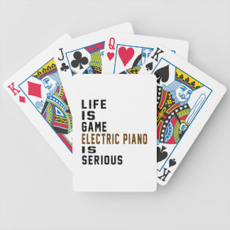 Life is game Electric Piano is serious Bicycle Playing Cards