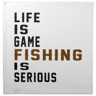 Life is game Fishing is serious Printed Napkin