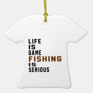 Life is game Fishing is serious Double-Sided T-Shirt Ceramic Christmas Ornament