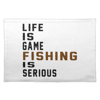 Life is game Fishing is serious Cloth Placemat