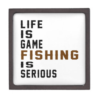 Life is game Fishing is serious Premium Trinket Boxes
