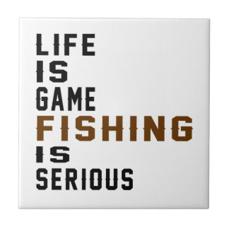 Life is game Fishing is serious Small Square Tile