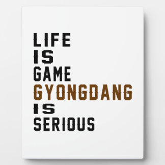 Life is game Gyongdang is serious Display Plaque