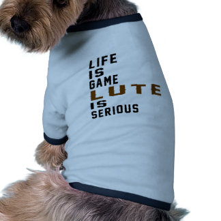 Life is game Lute is serious Dog T-shirt