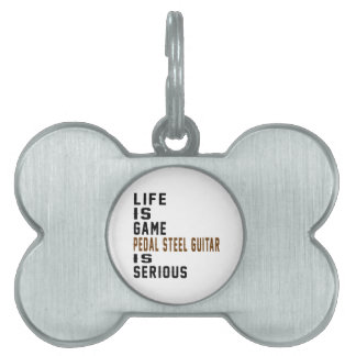 Life is game Pedal Steel Guitar is serious Pet Name Tags
