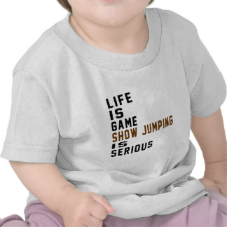 Life is game Show Jumping is serious Shirt