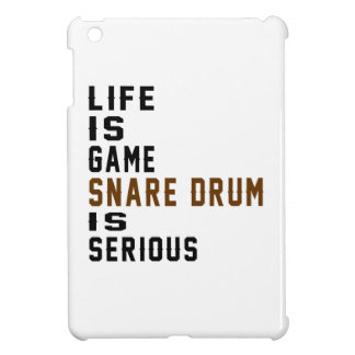 Life is game Snare drum is serious iPad Mini Cover
