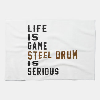 Life is game Steel drum is serious Kitchen Towels