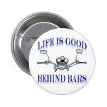 Life Is Good Behind Bars Pins