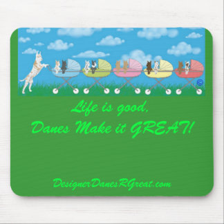Life is good,Danes Make it... Mouse Pad