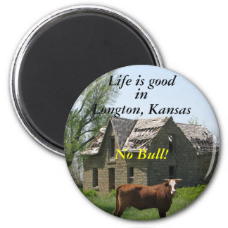 Life is good in Longton, Kansas, No Bull! 2 Inch Round Magnet
