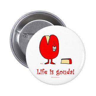 life is gouda good cheese button