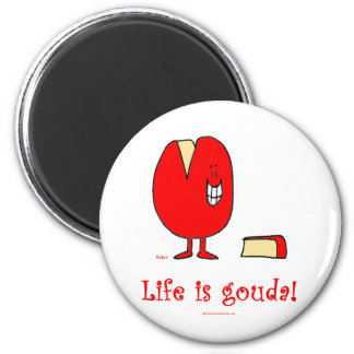 life is gouda good cheese magnet