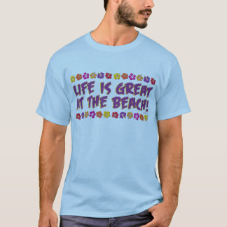 Life is great at the beach! T-Shirt