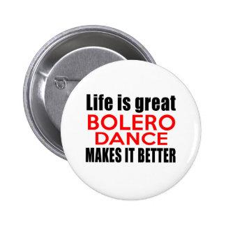 LIFE IS GREAT BOLERO MAKES IT BETTER PINBACK BUTTON