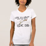 Life is Great Disc Dog Tees