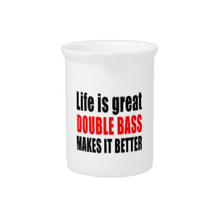LIFE IS GREAT DOUBLE BASS MAKES IT BETTER PITCHER