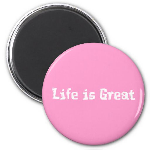 Life Is Great Gifts 2 Inch Round Magnet