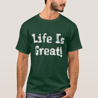 Life Is Great Gifts T-Shirt