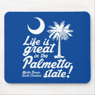 Life Is Great in the Palmetto State! Mouse Pad