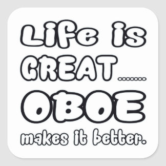Life is great Oboe makes it better Square Sticker