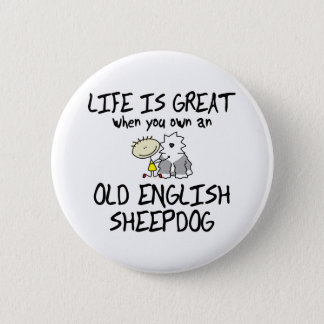 Life is Great Old English Sheepdog Button