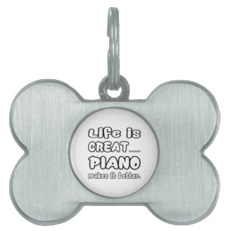 Life is great Piano makes it better Pet Tag