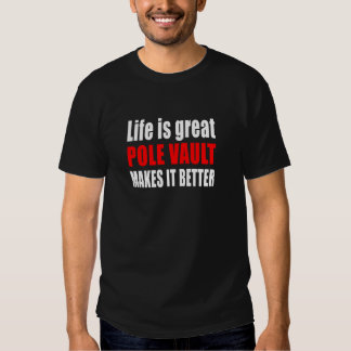 LIFE IS GREAT POLE VAULT MAKES IT BETTER T SHIRTS