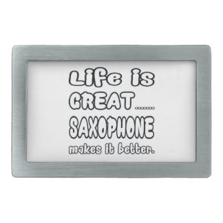 Life is great Saxophone makes it better Rectangular Belt Buckles