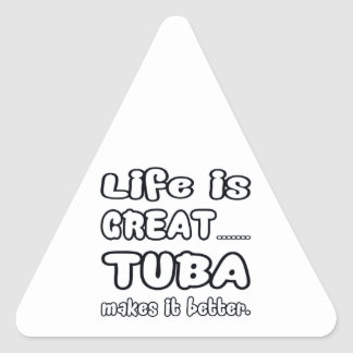Life is great Tuba makes it better Triangle Sticker