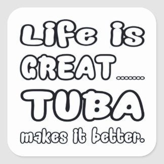 Life is great Tuba makes it better Square Sticker