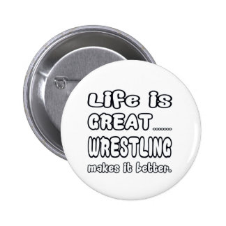 Life Is Great Wrestling Makes It Better. Pin