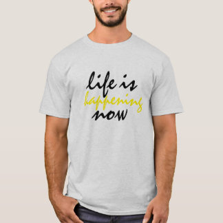 Life is happening now inspirational t-shirt design