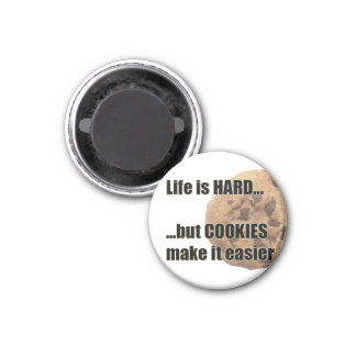 Life is HARD...but COOKIES make it easier 1 Inch Round Magnet