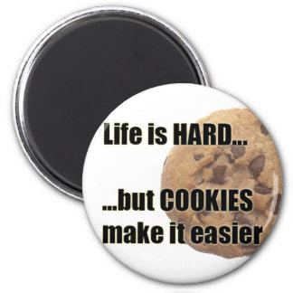 Life is HARD...but COOKIES make it easier 2 Inch Round Magnet