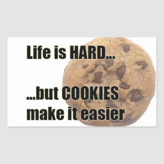 Life is HARD...but COOKIES make it easier Rectangle Stickers