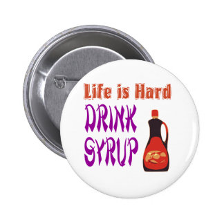 Life  is hard Drink Syrup Pinback Button