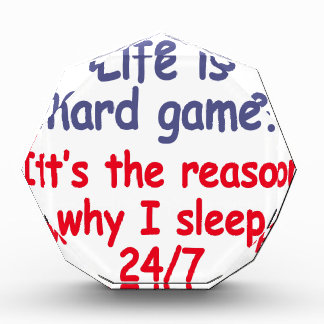 Life is hard game, it is the reason why I sleep Acrylic Award