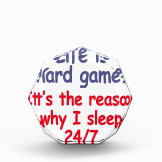 Life is hard game, it is the reason why I sleep Award