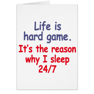 Life is hard game, it is the reason why I sleep Card