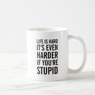 Life is hard it's even harder if your stupid. coffee mug