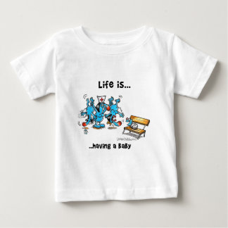 Life is Having a baby Baby T-Shirt