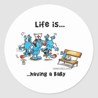 Life is Having a baby Classic Round Sticker