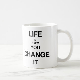 LiFE IS HOW YOU CHANGE IT MUG
