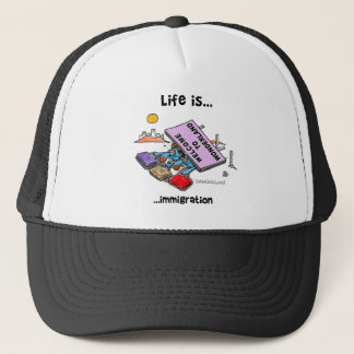 Life is immigration trucker hat