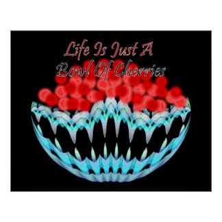 Life Is Just A Bowl Of Cherries Print