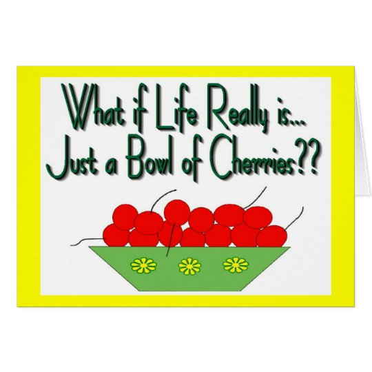 Life is Just a Bowl of Cherries-Vintage Sayings Card