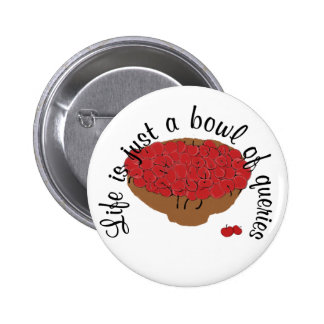 Life is just a bowl of queries pinback buttons