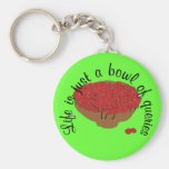 Life is just a bowl of queries keychains